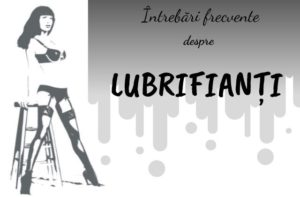 intrebari despre lubrifianti